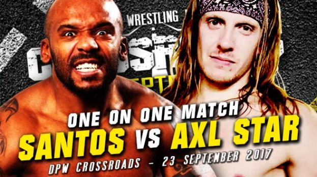 DPW CROSSROADS 2017 - SANTOS VERSUS AXL STAR – REMATCH